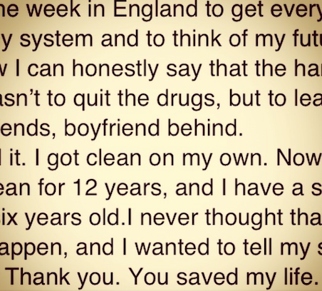 "An email I got from someone saying I ""saved their life"". They saw ""black tar heroin"" and my story. It gave them the strength to stop. Photo via"